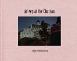 Jork Weismann: Asleep at the Chateau - Jork Weismann, Bret Easton Ellis