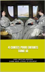4 CONTES pour enfants TOME III (French Edition) - Hans Christian Andersen JEANNE-MARIE LEPRINCE DE BEAUMONT, Jeanne-Marie Leprince de Beaumont, Corinne Metché