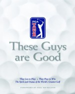 These Guys Are Good: They Live to Play -- They Play to Win -- The Spirit and Drama of the World's Greatest Golf - Bob Cullen