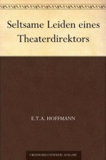 Seltsame Leiden Eines Theater-Directors - E.T.A. Hoffmann, Theodor Hosemann