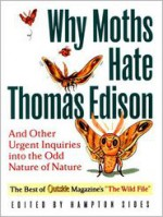 Why Moths Hate Thomas Edison: And Other Urgent Inquiries into the Odd Nature of Nature (Outside Books) - Hampton Sides