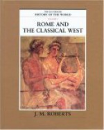 Rome & the Classical West (The Illustrated History of the World, Vol 3) - J.M. Roberts