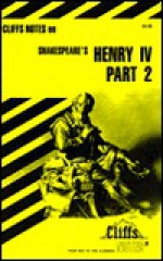 King Henry IV, Part 2 Notes (Cliffs Notes) - CliffsNotes, James K. Lowers, William Shakespeare