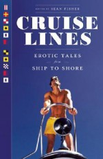 Cruise Lines: Erotic Tales from Ship to Shore - Sean Fisher, Erastes