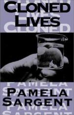 Cloned Lives - Pamela Sargent