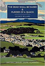 The Dead Shall be Raised and Murder of a Quack - George Bellairs