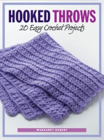 Hooked Throws: 20 Easy Crochet Projects - Margaret Hubert
