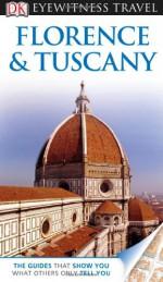 DK Eyewitness Travel Guide: Florence and Tuscany (DK Eyewitness Travel Guides) - Adele Evans, Christopher Catling, Emma Jones