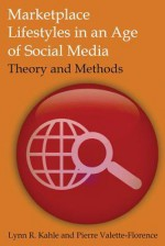 Marketplace Lifestyles in an Age of Scoial Media: Theory and Methods - Lynn R. Kahle, Pierre Valette-florence