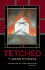 Tetched: A Novel in Fractals - Thaddeus Rutkowski