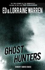 Ghost Hunters: True Stories from the World's Most Famous Demonologists - Ed Warren, Lorraine Warren, Robert David Chase