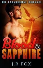 Romance: Blood and Sapphire (MM Gay Mpreg Alpha Omega Romance) (Dragon Shifter Paranormal Short Stories) - J.R Fox, C.J Starkey, Mpreg