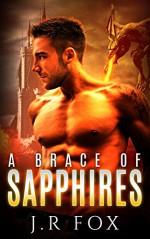 Romance: A Brace of Sapphires (MM Gay Mpreg Alpha Omega Romance) (Dragon Shifter Paranormal Short Stories) - J.R Fox, C.J Starkey, Mpreg