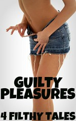 Guilty Pleasures - 4 Filthy Tales - Misty Rose, Dirk Rockwell, Taylor Jordan, Scotty Diggler, Forever Smut Publications