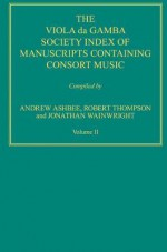 The Viola Da Gamba Society Index Of Manuscripts Containing Consort Music - Andrew Ashbee, Robert Thompson