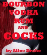 Bourbon, Vodka, Rum, and Cocks: A Wife Swap Group Sex Erotica Story - Alice Drake