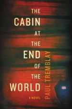 The Cabin at the End of the World - Paul Tremblay