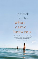 What Came Between - Patrick Cullen