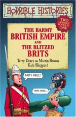 The Barmy British Empire And The Blitzed Brits - Terry Deary, Martin Brown