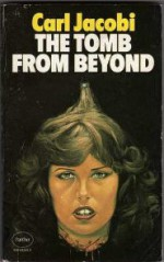 The Tomb From Beyond - Carl Jacobi, Les Edwards