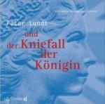 Peter Lundt und der Kniefall der Königin - Arne Sommer, Angela Quast, Tetje Mierendorf, Elena Wilms, Mark Bremer