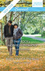 Sweet Duo: Her Rocky Mountain Protector / Baby Out Of The Blue - Patricia Thayer, Rebecca Winters