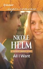 All I Want (A Farmers' Market Story) - Nicole Helm