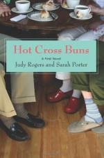 Hot Cross Buns - Sarah Porter, Judy Rogers