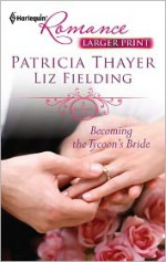 Becoming the Tycoon's Bride - Patricia Thayer, Liz Fielding