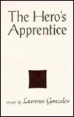 The Hero's Apprentice - Laurence Gonzales