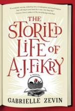 [ THE STORIED LIFE OF A. J. FIKRY By Zevin, Gabrielle ( Author ) Hardcover Apr-17-2014 - Gabrielle Zevin