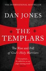 The Templars: The Rise and Fall of God's Holy Warriors - Dan Jones