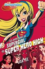 Las aventuras de Supergirl en Super Hero High (DC Super Hero Girls 2) (Spanish Edition) - Lisa Yee