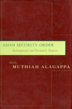 Asian Security Order: Instrumental and Normative Features - Muthiah Alagappa
