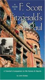 A Guide to F Scott Fitzgeralds St Paul - John J. Koblas