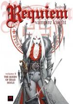 Requiem Vampire Knight, Vol 8: The Queen Of Dead Souls - Pat Mills