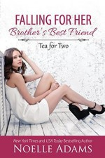 Falling for her Brother's Best Friend - Noelle Adams