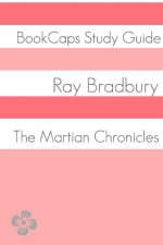 Study Guide: The Martian Chronicles - BookCaps, Golgotha Press