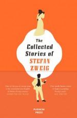 The Collected Stories of Stefan Zweig - Stefan Zweig, Anthea Bell