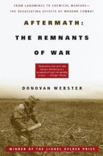 Aftermath: The Remnants of War: From Landmines to Chemical Warfare--The Devastating Effects of Modern Combat (Vintage) - Donovan Webster
