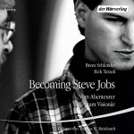 Becoming Steve Jobs: Vom Abenteurer zum Visionär - Brent Schlender, Rick Tetzeli, Thomas M. Meinhardt, Der Hörverlag