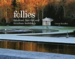 Follies: Fabulous, Fanciful and Frivolous Buildings - Gwyn Headley