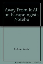 Away From It All an Escapologists Notebo - Cedric Belfrage