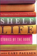 Shelf Life: Stories by the Book - Gary Paulsen, Jennifer L. Holm, Gregory Maguire, M.T. Anderson, Marion Dane Bauer, Margaret Peterson Haddix, Kathleen Karr, Ellen Conford, A. LaFaye, Joan Bauer, Ellen Wittlinger