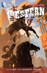 All Star Western, Vol. 2: The War of Lords and Owls - Justin Gray, Jimmy Palmiotti, Moritat