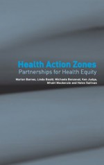 Health Action Zones: Partnerships for Health Equity - Marian Barnes, Linda Bauld, Michaela Benzeval, Mhairi Mackenzie, Helen Sullivan, Ken Judge