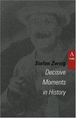 Decisive Moments in History: Twelve Historical Miniatures (Studies in Austrian Literature, Culture, and Thought Translation Series) - Stefan Zweig, Lowell A. Bangerter