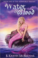 Water and Blood (The Merworld Trilogy) (Volume 1) - B. Kristin McMichael