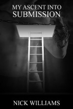My Ascent Into Submission - Nick Williams