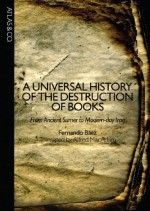 A Universal History of the Destruction of Books: From Ancient Sumer to Modern-Day Iraq - Fernando Báez, Alfred Mac Adam